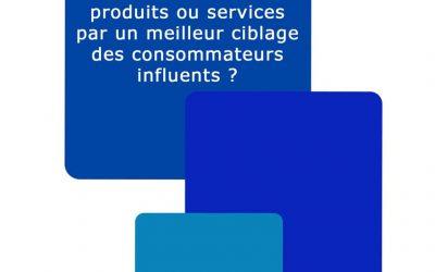 Comment favoriser le lancement de nouveaux produits et services par un meilleur ciblage des consommateurs influents?