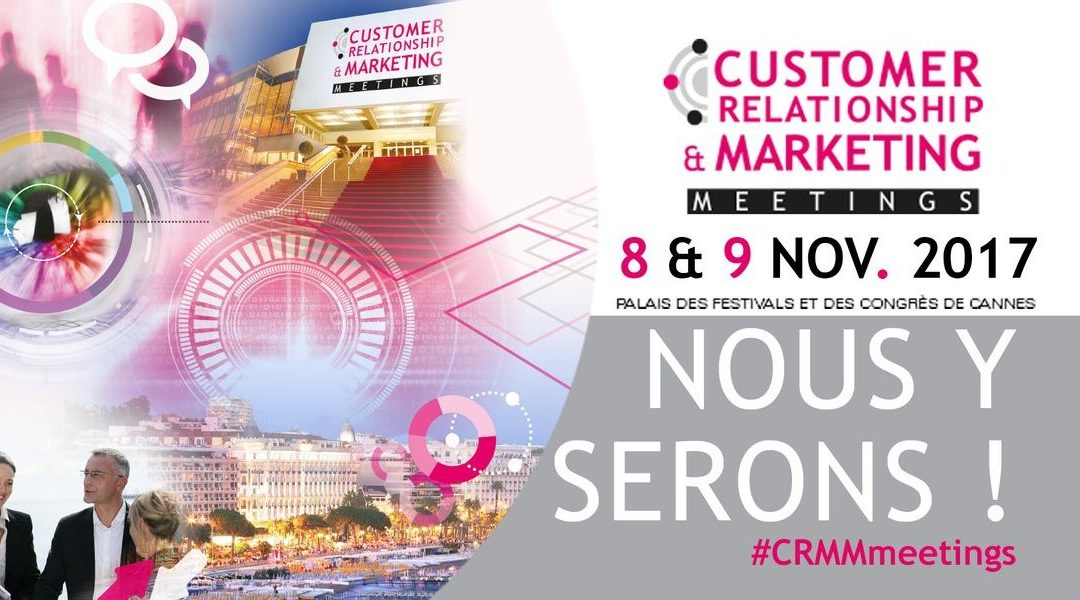 Customer Relationship and Marketing Meetings 2017 : nous y serons